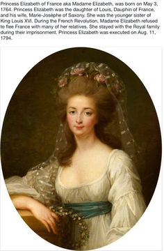 MADAME ELIZABETH, YOUNGER SISTER OF LOUIS XVI. She remained with her family and was brutally executed by the revolutionaries.