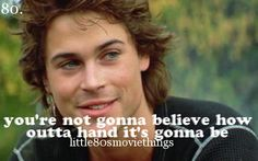 "A quote from ""St Elmo's Fire"" Movie with Rob Lowe and the brat pack"