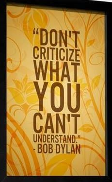 """""""Don't criticize what you can't understand"""" quote via Hippie Peace Freaks on Facebook"""