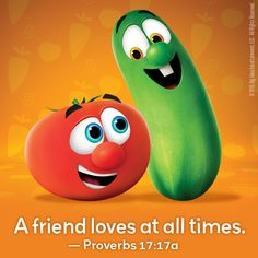A friend loves at all times. #VeggieTales