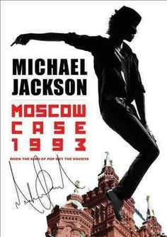 Michael Jackson: Moscow Case 1993: When the King of Pop Met the Soviets