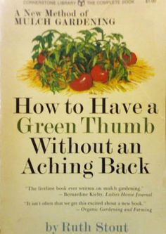 How to Have a Green Thumb Without an Aching Back: A New Method of Mulch Gardening Gardening Books, Gardening Tips, Growing Veggies, Garden Soil, Garden Supplies, Organic Gardening, Green, Mulches, Veganism