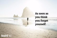 As soon as you think you forget yourself.