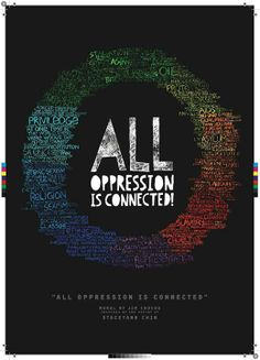 All oppression is interconnected.