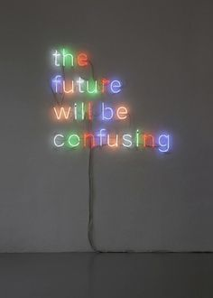 Martin Creed: neon_the future Quotes To Live By, Me Quotes, Music Quotes, Neon Words, Statements, Neon Lighting, Lighting Design, Wise Words, Decir No