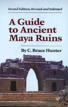 Precision Series A Guide to Ancient Maya Ruins