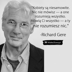 Kobiety są niesamowite… Richard Gere, Serious Quotes, Thoughts And Feelings, Life Humor, Life Is Beautiful, Motto, True Stories, Personal Development, Quotations