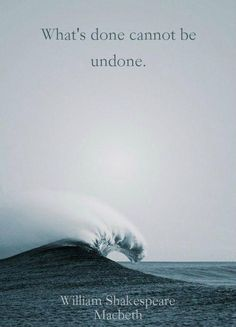 What's done cannot be undone. Picture Quotes.
