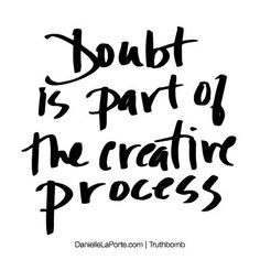 Doubt is part of the creative process. Subscribe: DanielleLaPorte.com #Truthbomb #Words #Quotes