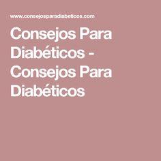 Consejos Para Diabéticos - Consejos Para Diabéticos