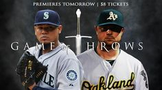 Game of Throws premieres tomorrow: Felix Hernandez vs. Jon Lester. Hurry, $8 tickets for tomorrow's epic battle of Westeros Division teams now available through the final pitch of tonight's game. Get tickets at www.athletics.com/dynamic