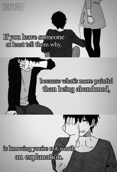If you leave someone at least tell them why, because what's more painful than being abandoned, is knowing you're not worth an explanation #anime #quote