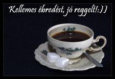 JÓ REGGELT! - donerika.lapunk.hu Good Morning, Tea Cups, Tableware, Humor, Buen Dia, Dinnerware, Bonjour, Tablewares, Humour