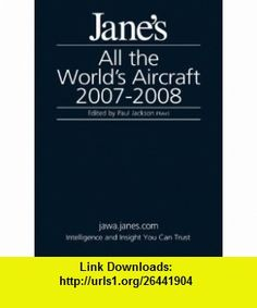 Janes All the Worlds Aircraft 2007-2008 (9780710627926) Paul Jackson, Kenneth Munson, Lindsay Peacock , ISBN-10: 0710627920  , ISBN-13: 978-0710627926 ,  , tutorials , pdf , ebook , torrent , downloads , rapidshare , filesonic , hotfile , megaupload , fileserve