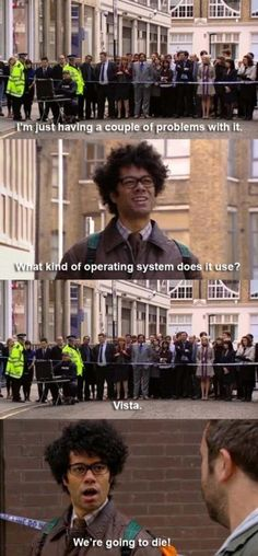 The IT Crowd. Love this show