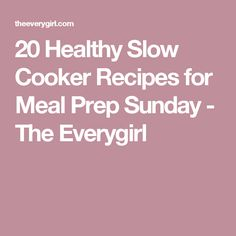 20 Healthy Slow Cooker Recipes for Meal Prep Sunday - The Everygirl