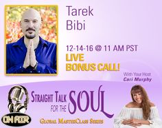 TODAY:  Manifest Infinite Abundance in All Areas of Your Life w/ Tarek & Cari Murphy on #StraightTalkForTheSoul at 11 am PST / 2 pm EST!  Sign up to listen FREE here:   -Infinite Manifestation Process for: Soul Mates, Tribe, Family, Financial Freedom, Abundance, Empowerment Fulfillment in your life + 1 on 1 Chakra & Infinity Healings on the LIVE Call + Experience a Group Healing!  -Attunement:  Achieve All Your Goals & Dreams for 2017 & more!