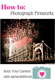 How to Photograph Fireworks on the 4th of July