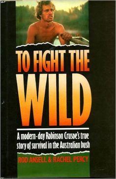 Amazon.com: To Fight the Wild (9780152890681): Rod Ansell, Rachel Percy: Books