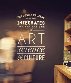 The Design Process, at it's best, Integrates the Aspirations of Art, Science, and Culture.
