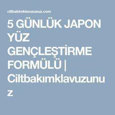 5 GÜNLÜK JAPON YÜZ GENÇLEŞTİRME FORMÜLÜ   Ciltbakımklavuzunuz