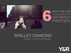 6 Ways to be Your Client's Most Important Partner by Y&R via slideshare