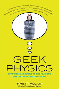 Geek Physics: Surprising Answers to the Planet's Most Interesting Questions