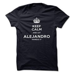 (Tshirt Cool Sell) Keep Calm And Let ALEJANDRO Handle It-oowzn  Discount 20%  Keep Calm And Let ALEJANDRO Handle It  Tshirt Guys Lady Hodie  SHARE and Get Discount Today Order now before we SELL OUT Today  Camping calm and let alejandro handle keep calm and let