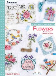 CROSS STITCH MINI MOTIFS : FLOWERS: MORE THAN 50 MINI MOTIFS by Susan Bates -- Publish Date: 9/1/16 -- This book contains over 54 cross stitch motifs, all on the theme of flowers. Inside there are pretty little floral garlands, bold poppies, sprigs of lavender, pansies, violas and flowering herbs. They can be stitched by beginners and more confident stitchers alike. Susan's style is contemporary but she has with an eye for detail and rich shading.