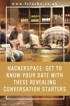 Hackerspace: Get to Know Your Date with These Revealing Conversation Starters