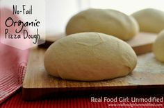 No Fail Organic Pizza Dough by Real Food Girl: Unmodified. BEST dough I've tried. Pin Now!