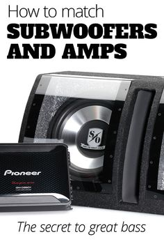 How to match subwoofers and amplifiers: Find the right amp for your sub or sub for your amp