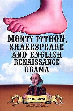 Monty Python, Shakespeare and English Renaissance Drama by Darl Larsen, TMA professor