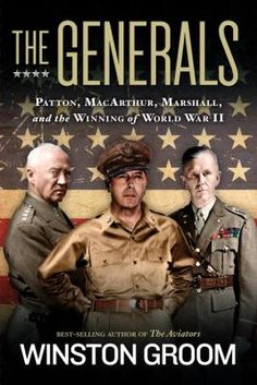 The Generals : Patton, MacArthur, Marshall, and the winning of World War II by Winston Groom