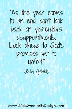A great thing to remember as we embark on a new year!  Quotes like this will help us focus on looking ahead instead of worrying about the past!