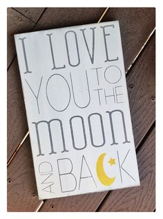 I love you to the moon and back. So stinkin adorable, love the MOON c!! #kidsign #wordwhipped