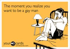 """The moment you realize you want to be a gay man"" #girlfag"