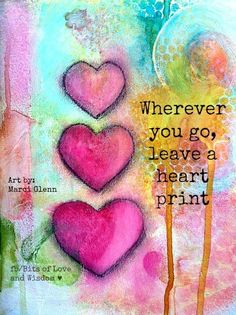 Wherever you go leave a heart print. Too many in this world are hurting! Be the inspiration to not only yourself but others! Mix Media, Art Journal Pages, Art Journaling, Art Journal Inspiration, Doodle Inspiration, Motivation Inspiration, Heart Art, Positive Quotes, Positive Art
