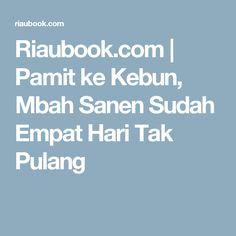 Riaubook.com | Pamit ke Kebun, Mbah Sanen Sudah Empat Hari Tak Pulang