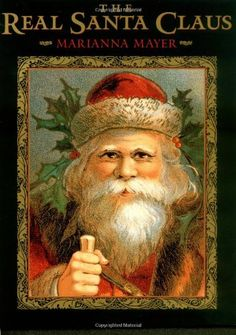The Real Santa Claus: Legends of Saint Nicholas by Marianna Mayer. In this beautifully illustrated and richly designed book, Marianna Mayer creates an inviting portrait of  St. Nicholas, the man who became legendary for his generosity and miraculous acts of kindness. www.amazon.com