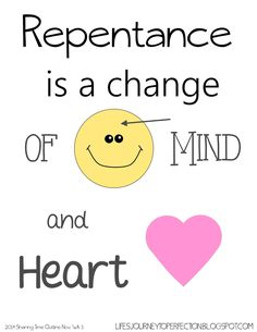 Life's Journey To Perfection: LDS Sharing Time November 2014 Week 3: Repentance is a change of mind and heart.