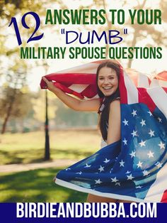 "12 Answers to your ""Dumb"" Military Spouse Questions ~ Birdie and Bubba"