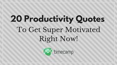 20 Productivity Quotes to Get Super Motivated Right Now!