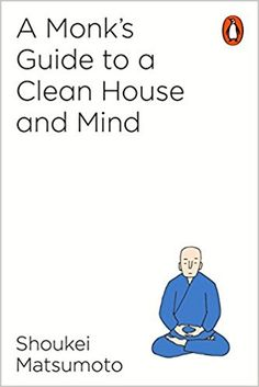 Atsisiųsti Arba Skaityti Internete A Monk's Guide to a Clean House and Mind Nemokama Knyga PDF/ePub - Shoukei Matsumoto, 'Think of your house as an allegory for your body. Keep cleaning it every day.' In this Japanese bestseller a Buddhist. Got Books, Books To Read, Jonathan Safran Foer, City Library, Open Library, Library Books, James Joyce, Jack Kerouac, Of Mice And Men