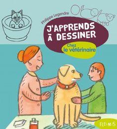 J'apprends à dessiner chez le vétérinaire de Philippe Legendre Fleurus
