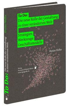 To Do: Die neue Rolle der Gestaltung in einer veränderten Welt: Strategien | Werkzeuge | Geschäftsmodelle: Amazon.de: Florian Pfeffer: Büche...