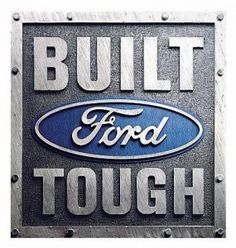 BUILT Ford TOUGH!!! We are a Ford Family. My husband, son, sister, brother, nieces, nephew and brother-in-law all work for Ford.