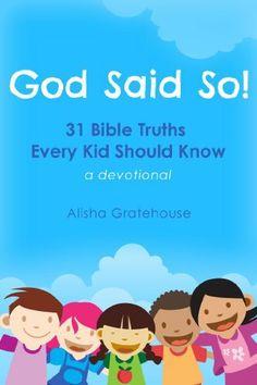 God Said So! 31 Bible Truths Every Kid Should Know by Alisha Gratehouse, http://www.amazon.ca/dp/B00AS3XON4/ref=cm_sw_r_pi_dp_Cwwetb1AXWCZC