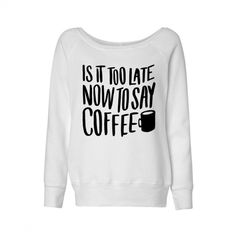 Is It Too Late Now to Say Coffee Wideneck Sweater Justin Bieber Shirt... ($28) ❤ liked on Polyvore featuring tops, hoodies, sweatshirts, shirts, sweaters, white, women's clothing, relaxed fit tops, shirt top and white shirt