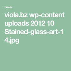 viola.bz wp-content uploads 2012 10 Stained-glass-art-14.jpg